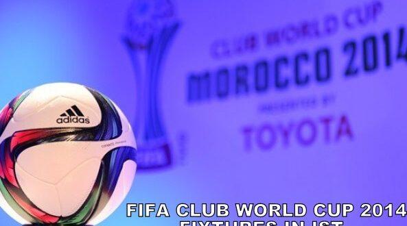 IST fixtures of FIFA Club World 2014 Morocco
